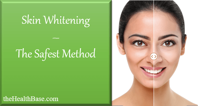 Safest skin whitening method