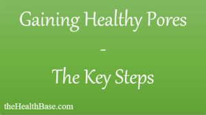 the key steps to gaining healthy pores